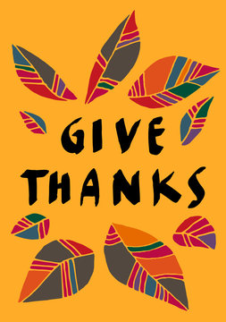 Give Thanks modern calligraphic poster. Hand lettered greeting card on yellow background with awesome bright colorful hand drawn autumn leaves