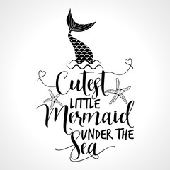 Cutest little Mermaid under the Sea - funny vector text quotes. Lettering poster or t-shirt textile graphic design.