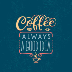 Lettering quote - Coffee is always a good idea