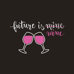Future is mine/wine, funny saying, poster, t-shirt print, calligraphy, vector illustration