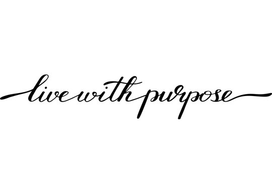 Phrase lettering motivational quote live with purpose