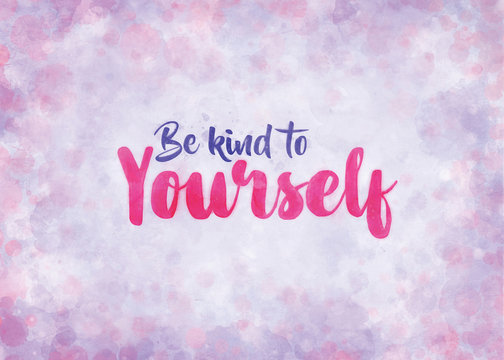 Be Kind to Yourself - text design in the style of a greetings card with a theme of mindfulness, self-help and mental health.