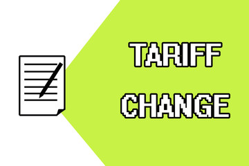 Handwriting text writing Tariff Change. Concept meaning Amendment of Import Export taxes for goods and services.