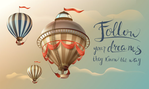 Follow your dreams they know the way. Phrase quote handwritten text and balloons in the sky