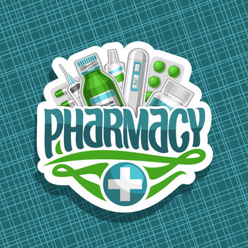 Vector logo for Pharmacy, cut paper sign with green container, digital thermometer, aspirin tablet and medical supplies, original brush typeface for word pharmacy, white design signboard for drugstore