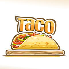 Vector poster for Mexican Taco, tortilla stuffed shredded carnitas and fresh vegetables on wooden plate, original lettering for word taco, design logo for menu of fast food cafe with mexican cuisine.
