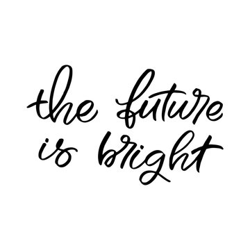 Hand drawn lettering card. The inscription: the future is bright. Perfect design for greeting cards, posters, T-shirts, banners, print invitations.