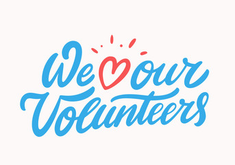 We love our volunteers. Vector lettering.