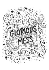 Embrace the glorious mess that you are. Positive inspirational vector lettering card black on a white background with stars doodles . Handdrawn iilustration.