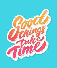 Good things take time. Lettering.
