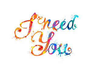 I need You. Hand written inscription of splash paint letters