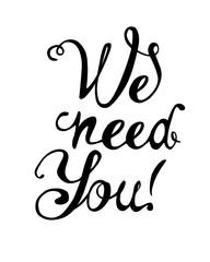 We need you. Hand written words