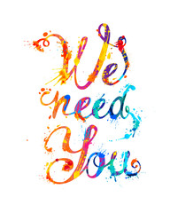 We need you. Hand written words of splash paint letters