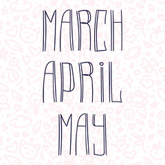 March, April, May. Vector hand written lettering set. Spring months.