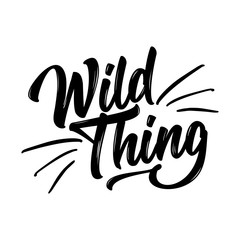 Wild thing. Funny hand drawn calligraphy text. Good for fashion shirts, poster, gift, or other printing press. Motivation quote.