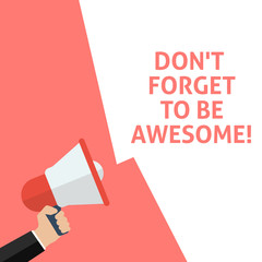 DON'T FORGET TO BE AWESOME! Announcement. Hand Holding Megaphone With Speech Bubble