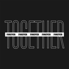 Together forever. Slogan with stripes for t-shirt print.