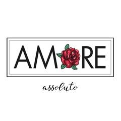 Amore. Love slogan with vintage rose.
