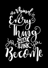 Hand Lettered The Mind Is Everything, What You Think You Become. Modern Calligraphy. Handwritten Inspirational Motivational Quote.