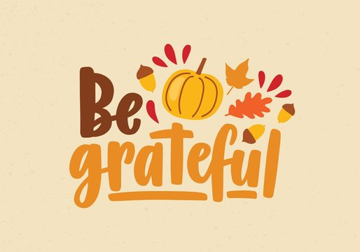 Be Grateful phrase or message handwritten with calligraphic script and decorated by squash, fallen autumn foliage and acorns. Colorful holiday vector illustration for festive Thanksgiving postcard.