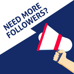 NEED MORE FOLLOWERS? Announcement. Hand Holding Megaphone With Speech Bubble