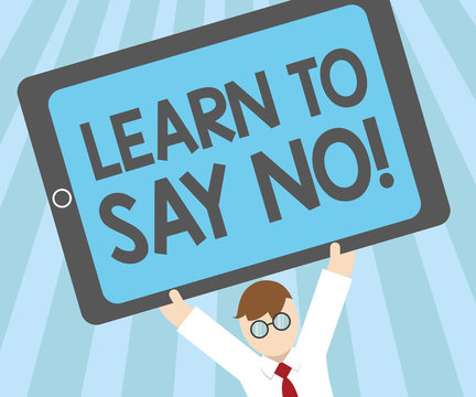 Word writing text Learn To Say No. Business concept for dont hesitate tell that you dont or want doing something.