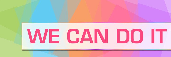 We Can Do It Colorful Abstract Background Horizontal