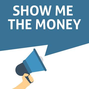 SHOW ME THE MONEY Announcement. Hand Holding Megaphone With Speech Bubble