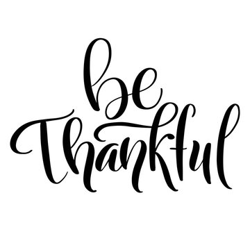 Be thankful brush hand lettering, isolated on white background. Calligraphy vector illustration. Perfect for Thanksgiving day  holiday type design.