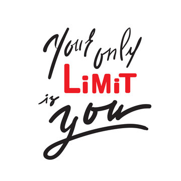 Your only limit is you - inspire and motivational quote. Hand drawn beautiful lettering. Print for inspirational poster, t-shirt, bag, cups, card, flyer, sticker, badge. Elegant calligraphy sign