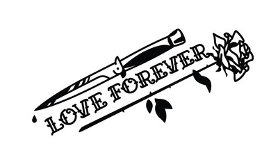A tattoo featuring a knife and a rose. Vector. The inscription Loving Forever is gothic. The style of the old American school. Image is isolated on white background. Contour drawing.