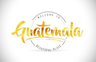 Guatemala Welcome To Word Text with Handwritten Font and Golden Texture Design.