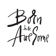 Born to be Awesome - inspire and motivational quote. Hand drawn beautiful lettering. Print for inspirational poster, t-shirt, bag, cups, card, flyer, sticker, badge. Elegant calligraphy sign