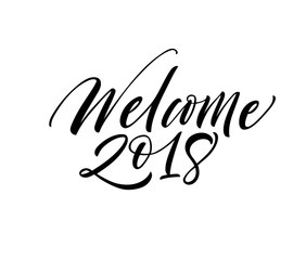 Welcome 2018 phrase. Hand drawn modern calligraphy. Ink illustration. Happy holidays poster. Banner with hand drawn words. Isolated on white background.