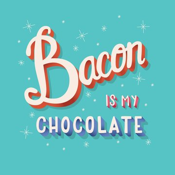 Bacon is my chocolate hand lettering typography modern poster design