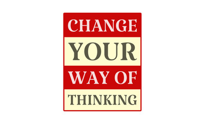 Change Your Way Of Thinking - written on red card on white background