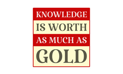 Knowledge Is Worth As Much As Gold - written on red card on white background