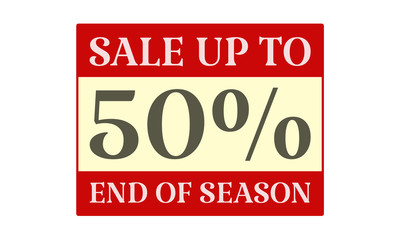 Sale Up To 50% End Of Season - written on red card on white background