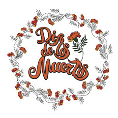 red and orange marigold wreath and dia de muertos hand drawing lettering