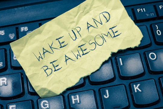 Text sign showing Wake Up And Be Awesome. Conceptual photo Rise up and Shine Start the day Right and Bright.