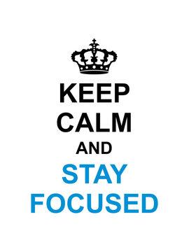 keep calm and stay focused könig krone plakat spruch konzentriert fokusiert aufmerksam dran bleiben wach überlegen fit scharf verstand nachdenken cool