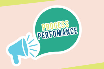 Word writing text Process Perfomance. Business concept for Measures Process effectively Meet organizations Objective.