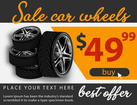 Vector sale wheels advertisement poster. 3D illustration of car tire. Wheel. Black rubber tire. Realistic vector shining disk car wheel tyre. Aluminum wheels. Banner. Promo. Information.