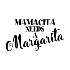 Mamacita needs a Margarita- Hand drawn typography poster. Conceptual handwritten text. Hand letter script word art design. Good for scrap booking, posters, greeting cards, textiles, gifts, other sets.