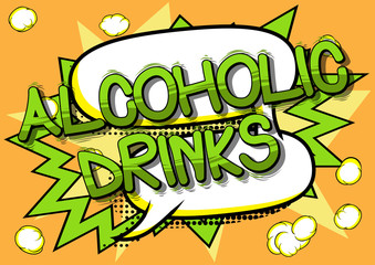 Alcoholic drinks - Vector illustrated comic book style phrase.