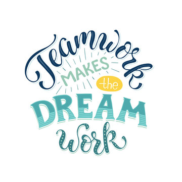 Teamwork makes the dream work. Inspirational lettering in circle composition about team collaboration. Motivational poster about team.