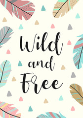 Vector image of feathers and triangles in the Boho style with the inscription Wild and Free. Cartoon illustration for use on postcards, banners, posters, prints on clothes for children.