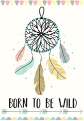 Vector image of dreamcatcher in the Boho style with the inscription Born to be wild. Cartoon illustration for use on postcards, banners, posters, prints on clothes for children.