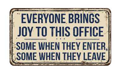 Everyone brings joy to this office vintage rusty metal sign