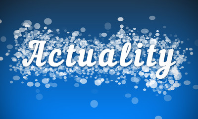 Actuality - white text written on blue bokeh effect background